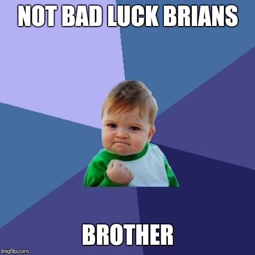 Success Kid Meme | NOT BAD LUCK BRIANS BROTHER | image tagged in memes,success kid | made w/ Imgflip meme maker