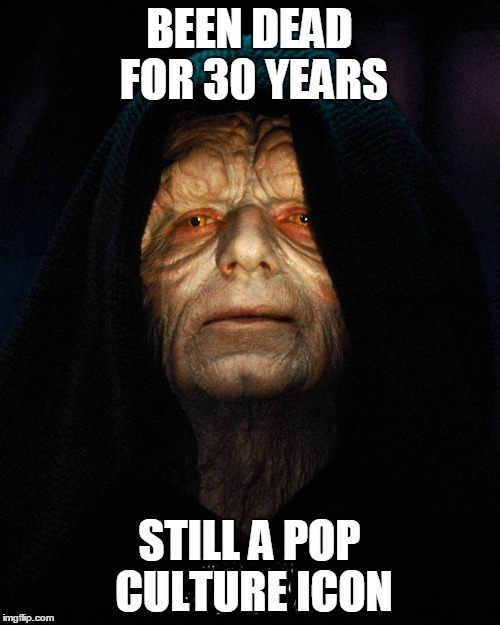 BEEN DEAD FOR 30 YEARS STILL A POP CULTURE ICON | made w/ Imgflip meme maker