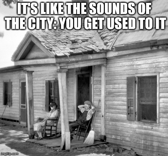 IT'S LIKE THE SOUNDS OF THE CITY: YOU GET USED TO IT | made w/ Imgflip meme maker