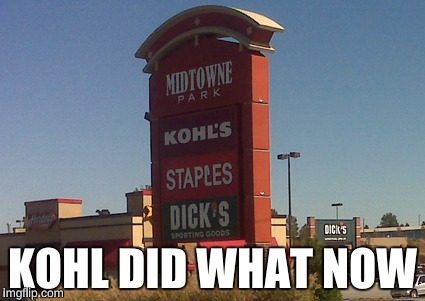KOHL DID WHAT NOW | image tagged in kohl's | made w/ Imgflip meme maker
