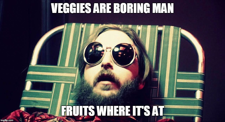 Darkstar | VEGGIES ARE BORING MAN FRUITS WHERE IT'S AT | image tagged in darkstar | made w/ Imgflip meme maker