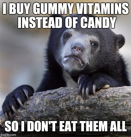 Confession Bear Meme | I BUY GUMMY VITAMINS INSTEAD OF CANDY SO I DON'T EAT THEM ALL | image tagged in memes,confession bear | made w/ Imgflip meme maker