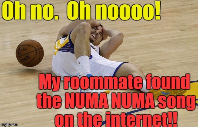 I thought the World Powers outlawed that song!!! | Oh no.  Oh noooo! My roommate found the NUMA NUMA song on the internet!! | image tagged in wow | made w/ Imgflip meme maker
