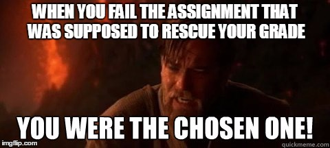 A New Hope... Not | WHEN YOU FAIL THE ASSIGNMENT THAT WAS SUPPOSED TO RESCUE YOUR GRADE | image tagged in star wars,college,school,grades,bad grades,extra credit | made w/ Imgflip meme maker