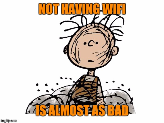 NOT HAVING WIFI IS ALMOST AS BAD | made w/ Imgflip meme maker