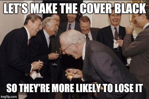Laughing Men In Suits Meme | LET'S MAKE THE COVER BLACK SO THEY'RE MORE LIKELY TO LOSE IT | image tagged in memes,laughing men in suits | made w/ Imgflip meme maker