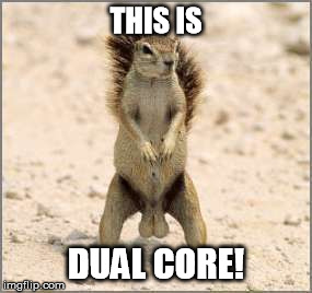 THIS IS DUAL CORE! | image tagged in dual core | made w/ Imgflip meme maker