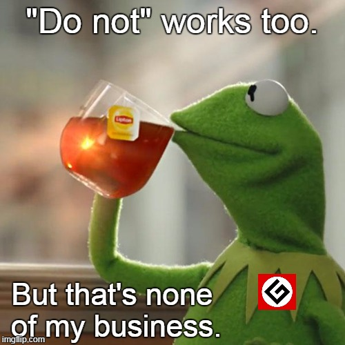 "But Thats None Of My Business Meme | ""Do not"" works too. But that's none of my business. 