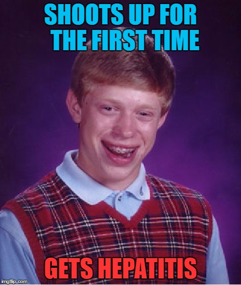 Bad Luck Brian Meme | SHOOTS UP FOR  THE FIRST TIME GETS HEPATITIS | image tagged in memes,bad luck brian | made w/ Imgflip meme maker