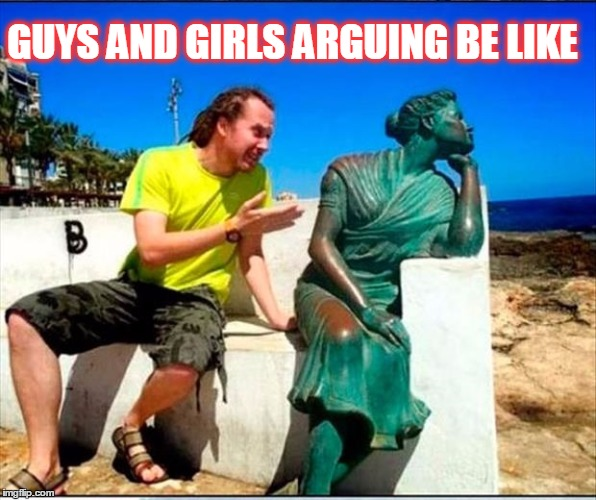 Nope, No Way | GUYS AND GIRLS ARGUING BE LIKE | image tagged in meme,men and women,funny,arguing | made w/ Imgflip meme maker