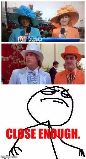 image tagged in close enough,kentucky derby,dress,suits | made w/ Imgflip meme maker