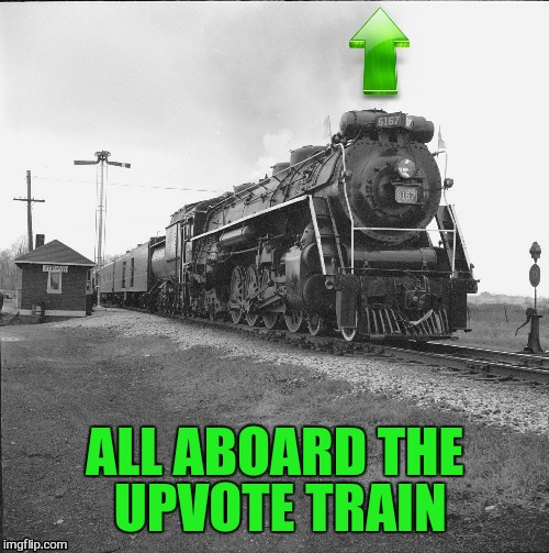 ALL ABOARD THE UPVOTE TRAIN | made w/ Imgflip meme maker