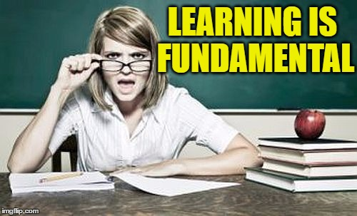 teacher | LEARNING IS FUNDAMENTAL | image tagged in teacher | made w/ Imgflip meme maker