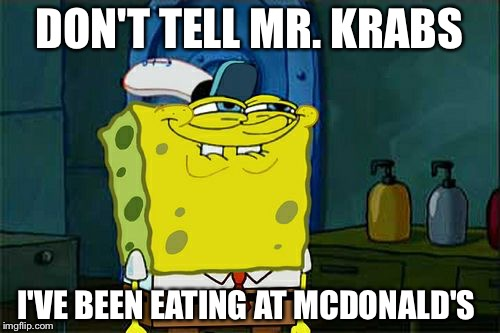 Don't You Squidward |  DON'T TELL MR. KRABS; I'VE BEEN EATING AT MCDONALD'S | image tagged in memes,dont you squidward | made w/ Imgflip meme maker