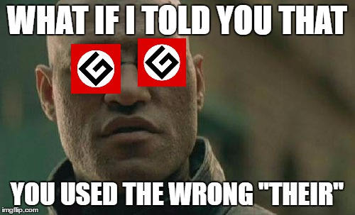 "Grammar Nazi Morpheus! | WHAT IF I TOLD YOU THAT YOU USED THE WRONG ""THEIR"" 