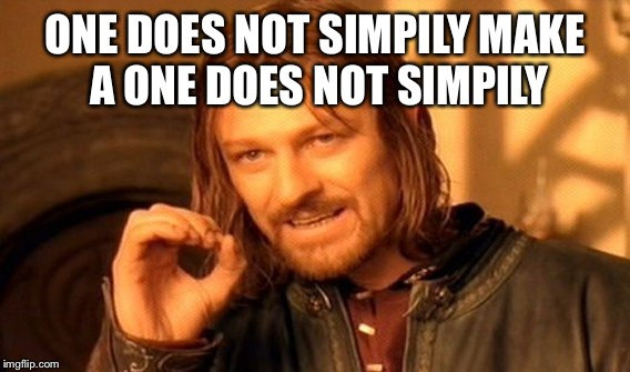 One Does Not Simply Meme | ONE DOES NOT SIMPILY MAKE A ONE DOES NOT SIMPILY | image tagged in memes,one does not simply | made w/ Imgflip meme maker