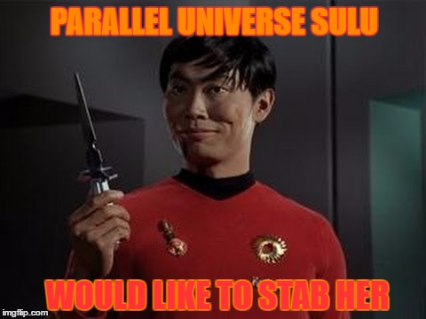 PARALLEL UNIVERSE SULU WOULD LIKE TO STAB HER | made w/ Imgflip meme maker