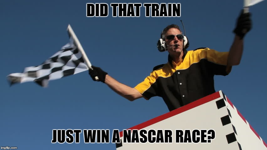 DID THAT TRAIN JUST WIN A NASCAR RACE? | made w/ Imgflip meme maker