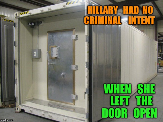 extreme negligence | HILLARY HAD NO CRIMINAL INTENT WHEN SHE LEFT THE DOOR OPEN | image & scif - Imgflip