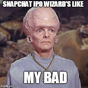 Glad I didn't put any cash into that stock | SNAPCHAT IPO WIZARD'S LIKE MY BAD | image tagged in snapchat,big head,my bad,funny | made w/ Imgflip meme maker