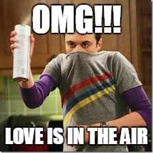 OMG!!! LOVE IS IN THE AIR | image tagged in sheldon | made w/ Imgflip meme maker