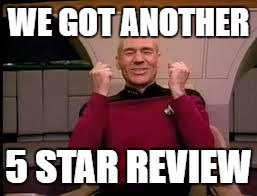 Picard yessssss | WE GOT ANOTHER 5 STAR REVIEW | image tagged in picard yessssss | made w/ Imgflip meme maker