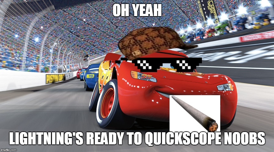 Lightning Mcqueen | OH YEAH LIGHTNING'S READY TO QUICKSCOPE NOOBS | image tagged in lightning mcqueen,scumbag | made w/ Imgflip meme maker