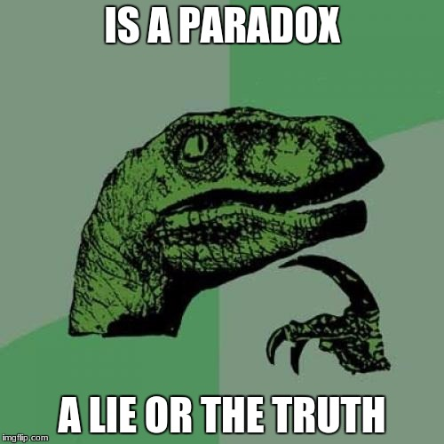 Philosoraptor Meme | IS A PARADOX A LIE OR THE TRUTH | image tagged in memes,philosoraptor | made w/ Imgflip meme maker