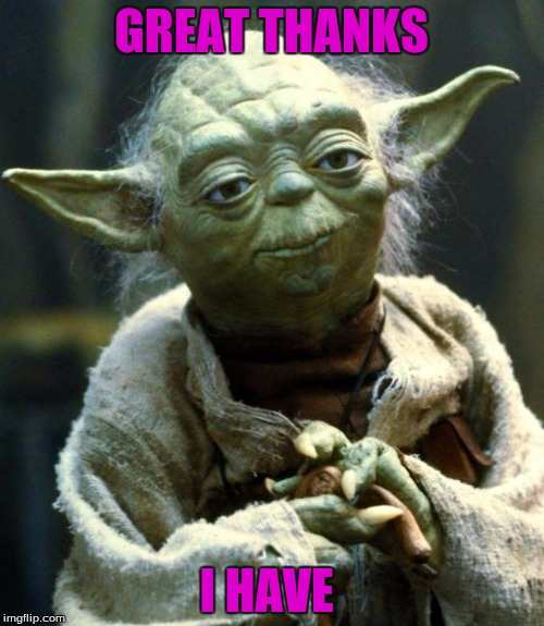 Star Wars Yoda Meme | GREAT THANKS I HAVE | image tagged in memes,star wars yoda | made w/ Imgflip meme maker