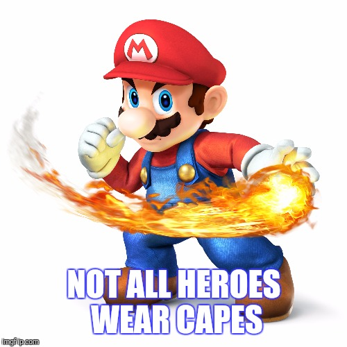 NOT ALL HEROES WEAR CAPES | made w/ Imgflip meme maker