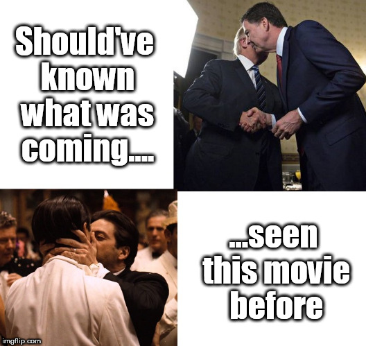 The Kiss | Should've known what was coming.... ...seen this movie before | image tagged in james comey,fbi director james comey,jamescomeyfbi,donald trump,trump | made w/ Imgflip meme maker