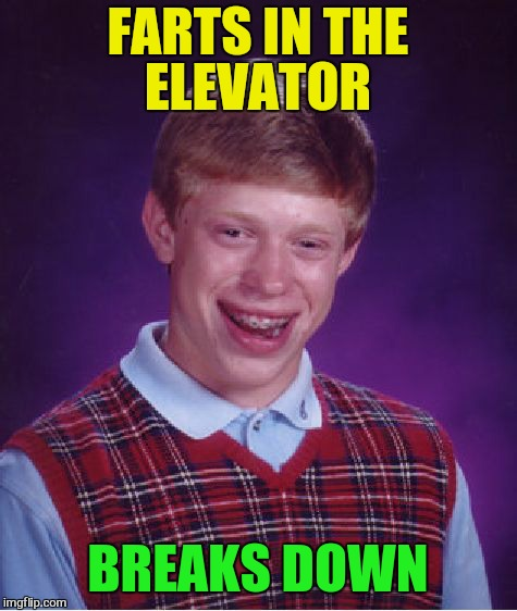 Bad Luck Brian Meme | FARTS IN THE ELEVATOR BREAKS DOWN | image tagged in memes,bad luck brian | made w/ Imgflip meme maker