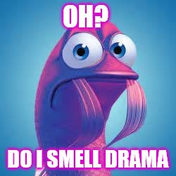 Drama Fish | OH? DO I SMELL DRAMA | image tagged in funny,stalkers | made w/ Imgflip meme maker