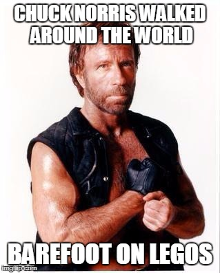 Chuck Norris Flex Meme | CHUCK NORRIS WALKED AROUND THE WORLD BAREFOOT ON LEGOS | image tagged in memes,chuck norris flex,chuck norris | made w/ Imgflip meme maker