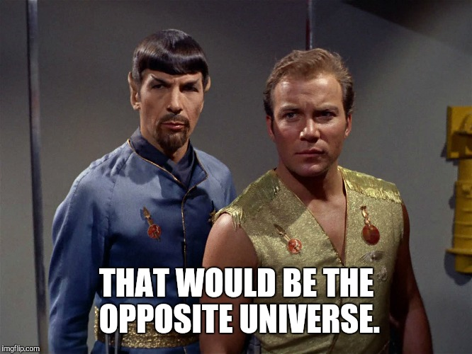 THAT WOULD BE THE OPPOSITE UNIVERSE. | made w/ Imgflip meme maker