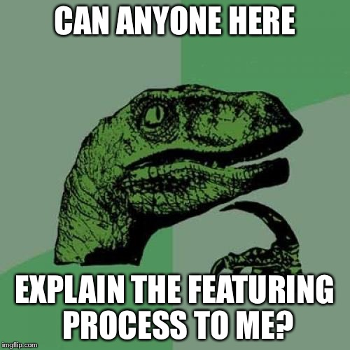 This a real question. Who features memes? What happens then?  | CAN ANYONE HERE EXPLAIN THE FEATURING PROCESS TO ME? | image tagged in memes,philosoraptor | made w/ Imgflip meme maker