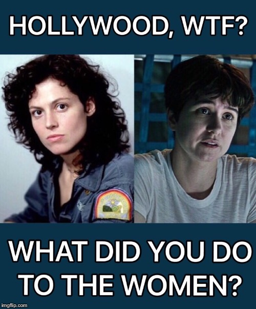 Why Hollywood hates women? | image tagged in alien,sigourney weaver,boycott hollywood,ellen ripley,sjw,sequels | made w/ Imgflip meme maker