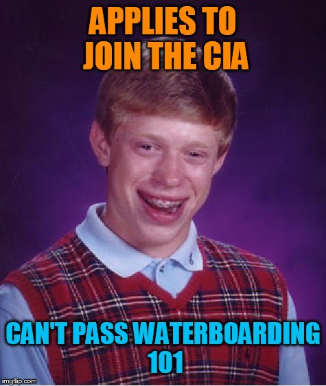 Bad Luck Brian Meme | APPLIES TO JOIN THE CIA CAN'T PASS WATERBOARDING 101 | image tagged in memes,bad luck brian | made w/ Imgflip meme maker