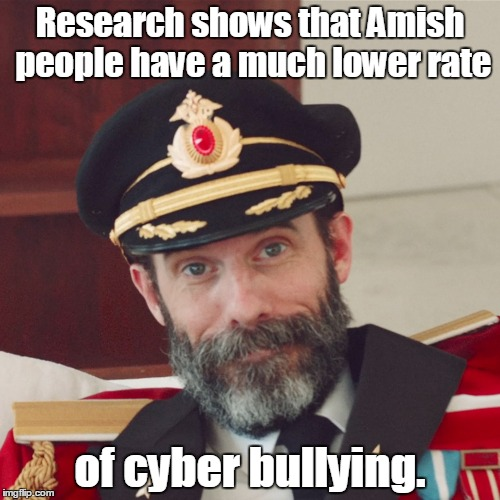 Captain Obvious large | Research shows that Amish people have a much lower rate of cyber bullying. | image tagged in captain obvious large | made w/ Imgflip meme maker