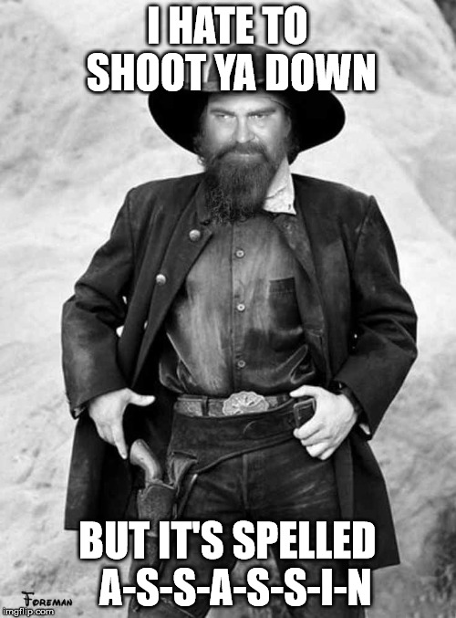 Swiggy gunslinger | I HATE TO SHOOT YA DOWN BUT IT'S SPELLED  A-S-S-A-S-S-I-N | image tagged in swiggy gunslinger | made w/ Imgflip meme maker