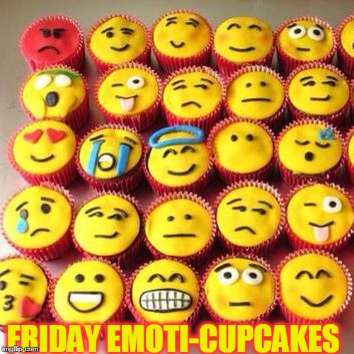 ~ What's Your Weekend Looking Like? | FRIDAY EMOTI-CUPCAKES | image tagged in meme,cupcakes,funny,weekend plans | made w/ Imgflip meme maker