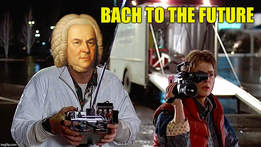 BACH TO THE FUTURE | made w/ Imgflip meme maker