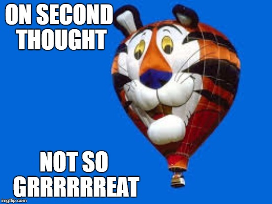 ON SECOND THOUGHT NOT SO GRRRRRREAT | made w/ Imgflip meme maker