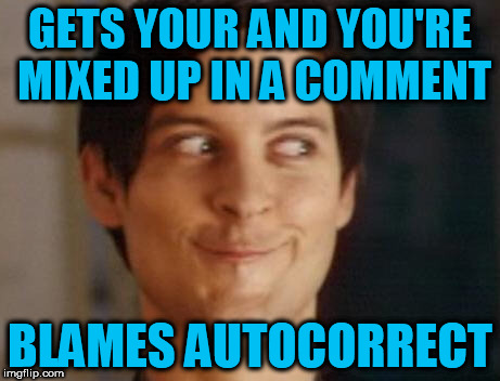And then deletes the comment! | GETS YOUR AND YOU'RE MIXED UP IN A COMMENT BLAMES AUTOCORRECT | image tagged in memes,spiderman peter parker | made w/ Imgflip meme maker