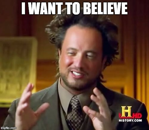 Ancient Aliens Meme | I WANT TO BELIEVE | image tagged in memes,ancient aliens | made w/ Imgflip meme maker
