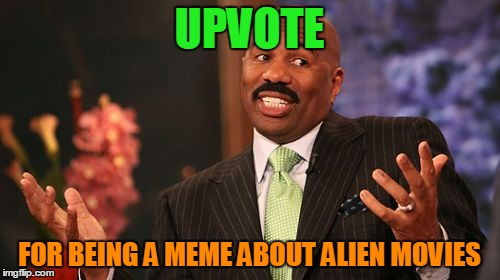 Steve Harvey Meme | UPVOTE FOR BEING A MEME ABOUT ALIEN MOVIES | image tagged in memes,steve harvey | made w/ Imgflip meme maker
