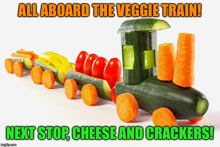 All aboard the veggie train! Train Week - A MyrianWaffleEV Event - May 8-15 | ALL ABOARD THE VEGGIE TRAIN! NEXT STOP, CHEESE AND CRACKERS! | image tagged in train week,memes,myrianwaffleev,veggie train,all aboard | made w/ Imgflip meme maker