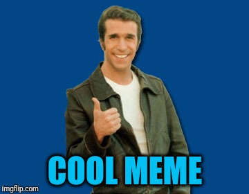 the Fonz | COOL MEME | image tagged in the fonz | made w/ Imgflip meme maker