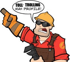 Whenever a troll comes around a users profile this is basically what they say | TOLL TROLLING | image tagged in tf2,engineer,trolls | made w/ Imgflip meme maker