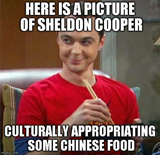 Sheldon Chinese Food |  HERE IS A PICTURE OF SHELDON COOPER; CULTURALLY APPROPRIATING SOME CHINESE FOOD | image tagged in sheldon chinese food | made w/ Imgflip meme maker